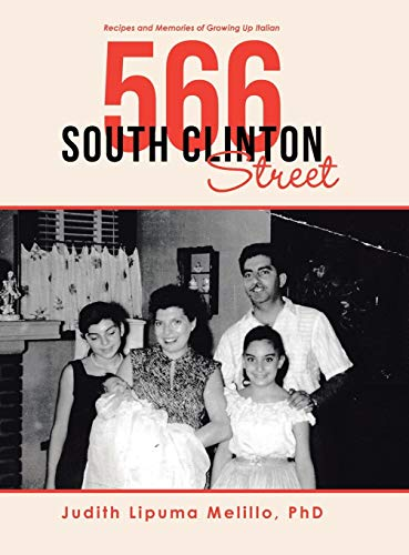 566 South Clinton Street: Recipes and Memories of Growing Up Italian by Judith Lipuma, Ph.d. Melillo