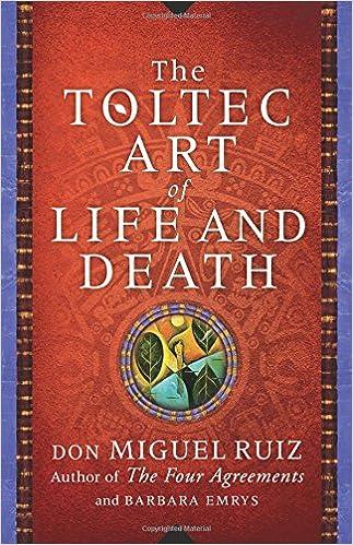 Don Miguel Ruiz Barbara Emryss The Toltec Art Of Life And Death A
