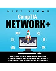CompTIA Network+: A Pratical Guide for Beginners to Learn About the CompTIA Network + Certification + Pratical Exercises
