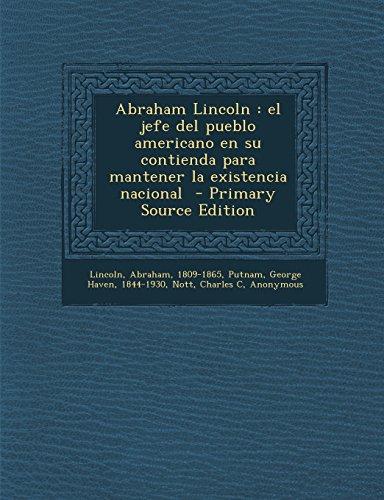 Abraham Lincoln: El Jefe del Pueblo Americano En Su Contienda Para Mantener La Existencia Nacional - Primary Source Edition (Spanish Edition)