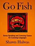 Go Fish : Seven Speaking and Listening Games for Learning Languages, Halwas, Shawn, 086647238X