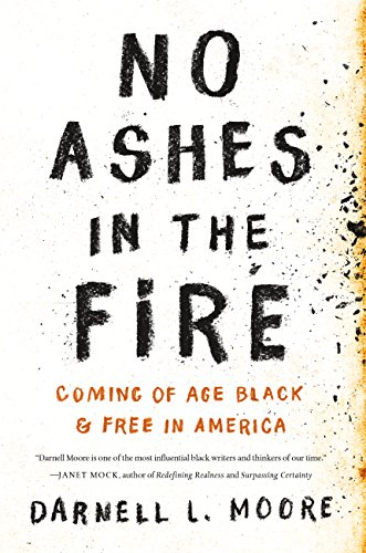 No Ashes in the Fire: Coming of Age Black and Free in America by [Moore, Darnell L]