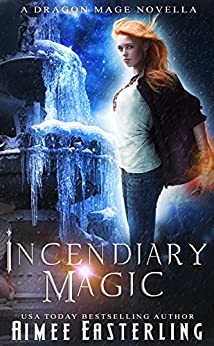 Incendiary Magic (Dragon Mage Chronicles Book 1) by [Easterling, Aimee]