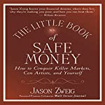 The Little Book of Safe Money: How to Conquer Killer Markets, Con Artists, and Yourself (Little Books. Big Profits) | Jason Zweig