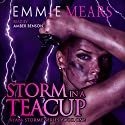 Storm in a Teacup Audiobook by Emmie Mears Narrated by Amber Benson