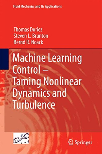Machine Learning Control ? Taming Nonlinear Dynamics and Turbulence (Fluid Mechanics and Its Applications)