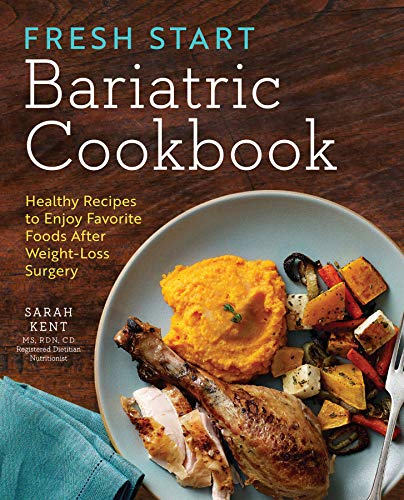 Fresh Start Bariatric Cookbook: Healthy Recipes to Enjoy Favorite Foods After Weight-Loss Surgery (High Protein Foods For Gastric Bypass Patients)