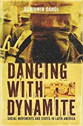 Dancing with Dynamite: Social Movements and States in Latin America