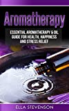 Aromatherapy: Essential Aromatherapy & Oil Guide for Health,...