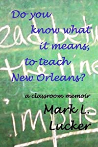Do you know what it means, to teach New Orleans?: a classroom memoir