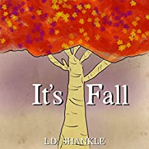 Children's book: It's Fall - Illustrated kids book about the changing seasons, nature, weather, and woodland animals. A perfect story for beginning readers. Great for bedtime stories.