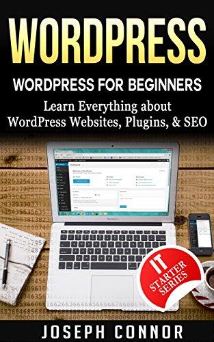 WordPress: WordPress for Beginners: Learn Everything about: WordPress Websites, Plugins, & SEO
