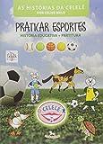 Praticar Esportes. História Educativa - Coleção as Histórias da Celelê ( + Partitura ) - 8581089186