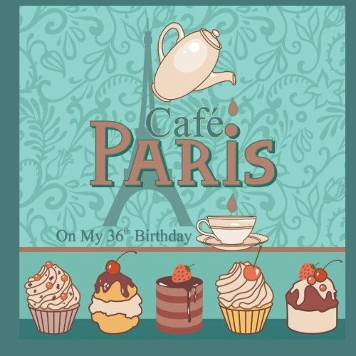 Cafe Paris On My 36th Birthday: 36th Birthday Gifts for Women in all Departments; 36th Birthday gifts for Her in al; 36th Birthday gifts in al; 36th ... balloons in al 36th Birthday candle in al pdf epub