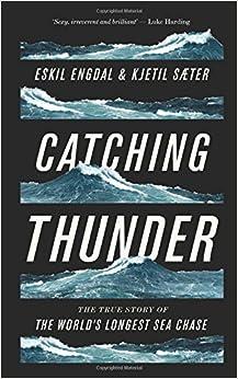 Catching Thunder: The True Story Of The World's Longest Sea Chase por Kjetil Saeter