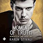 Moment of Truth: Moments in Time, Book 2 | Karen Stivali