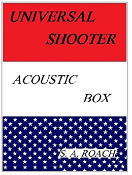 Universal Shooter: Acoustic Box by [Roach, S. A. ]