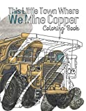 This Little Town Where We Mine Copper Coloring Book