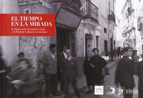 Descargar Libro El Tiempo En La Mirada: La Fototeca De La Universidad De Sevilla Y El Patrimonio Cultural De Sus Municipios Luis Méndez Rodríguez