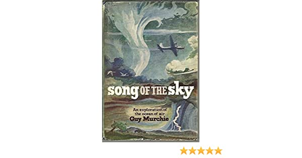 Song Of The Sky An Exploration Of The Ocean Of Air Guy Murchie