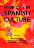 Hybridity in Spanish Culture, María P. Tajes, Emily Knudson-Vilaseca and Maureen Tobin Stanley, 1443830062