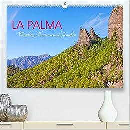La Palma. Wandern, Flanieren und Genießen (Premium, hochwertiger DIN A2 Wandkalender 2020, Kunstdruck in Hochglanz): Die geologisch jüngste und ... Kanarische Insel (Monatskalender, 14 Seiten )