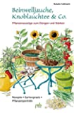 Beinwelljauche, Knoblauchtee & Co.: Pflanzenauszüge zum Düngen und Stärken - Rezepte, Gartenpraxis, Pflanzenporträts