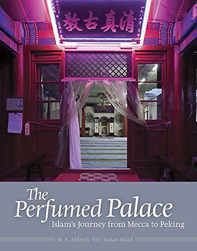 The Perfumed Palace: Islam's Journey from Mecca to Peking PDF