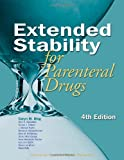 Extended Stability for Parenteral Drugs, Fourth Edition, Caryn Dellamorte Bing R.PH.  M.S.  FASHP, 1585281832