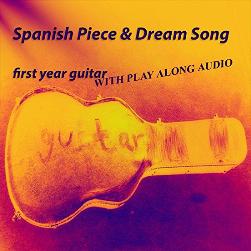 Spanish Piece & Dream Song : play along audio book (Music Audio Book 1) - Guitar Play Along Audio Book