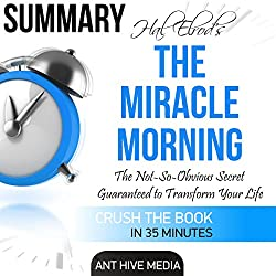 Summary: Hal Elrod's The Miracle Morning: The Not-So-Obvious Secret Guaranteed to Transform Your Life (Before 8AM)