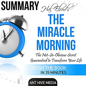 Summary: Hal Elrod's The Miracle Morning: The Not-So-Obvious Secret Guaranteed to Transform Your Life (Before 8AM) Audiobook