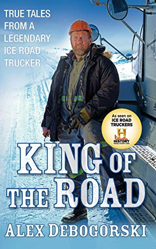 (King of the Road: True Tales from a Legendary Ice Road)
