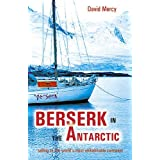 Berserk in the Antarctic: Sailing to the World's Most Untameable Continent