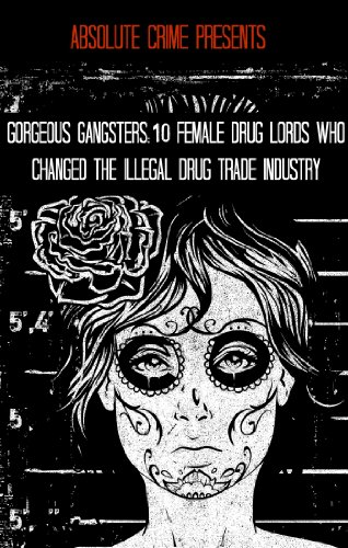 [Gorgeous Gangsters: 10 Female Drug Lords Who Changed the Illegal Drug Trade Industry (Scary Bitches Book] (Female Gangsters)