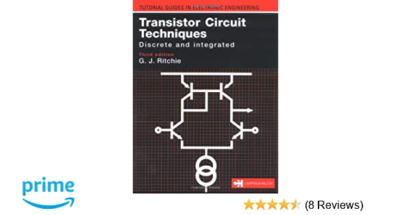 Transistor Circuit Techniques, Discrete and Integrated (TUTORIAL GUIDES IN ELECTRONIC ENGINEERING)