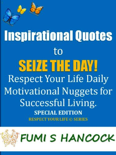 Inspirational Quotes To Seize The Day Respect Your Life Daily