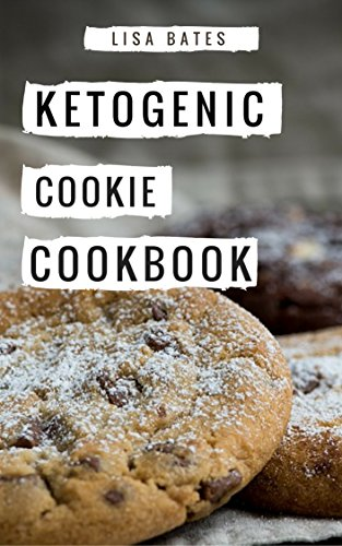 - Ketogenic Cookie Cookbook: Delicious Ketogenic Cookie And Dessert Recipes For Weight Loss (Low Carb High Fat Diet Book 1)