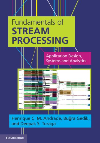 - Fundamentals of Stream Processing: Application Design, Systems, and Analytics