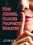 How Jezebel Hijack's Prophetic Ministry