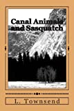 Canal Animals and Sasquatch, L. Townsend, 1484918959
