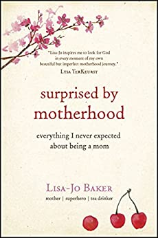 Surprised by Motherhood: Everything I Never Expected about Being a Mom by [Baker, Lisa-Jo]