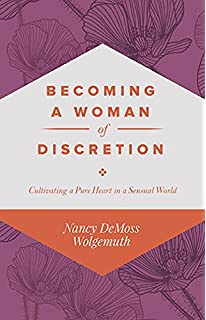 Becoming A Woman Of Discretion Cultivating Pure Heart In Sensual World