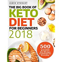 The Big Book of Keto Diet for Beginners 2018: 500 Craveable Ketogenic Diet Recipes Cookbook for Everyday