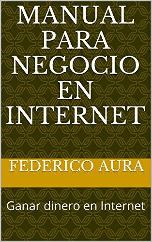 Descargar Libro Manual Para Negocio En Internet: Ganar Dinero En Internet Federico Aura