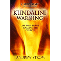 KUNDALINI WARNING - Are False Spirits Invading the Church? - [UPDATED 2015 EDITION]