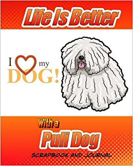 Life Is Better With A Puli Dog Scrapbook and Journal: Dog