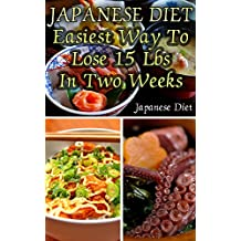 Japanese Diet: Easiest Way To Lose 15 Lbs In Two Weeks: (Weight Loss Programs, Weight Loss Books, Weight Loss Plan, Easy Weight Loss, Fast Weight Loss)