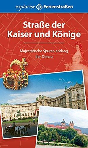 Straße der Kaiser und Könige: Majestätische Spuren entlang der Donau