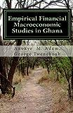 Empirical Financial Macroeconmic Studies in Ghana, Anokye Adam, 1478340258